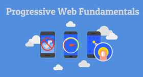 Progressive Web Fundamentals