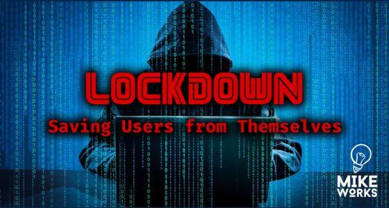 Lockdown: Saving Users From Themselves